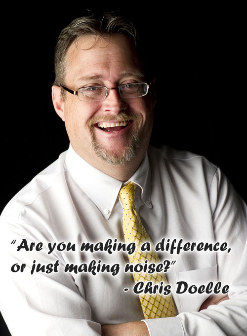 Are you making a difference or just making noise? - Chris Doelle