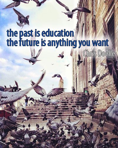the past is education, the future is anything you want - Chris Doelle