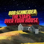 Bob Schneider - The Stars Over Your House - Top Songs for 2015