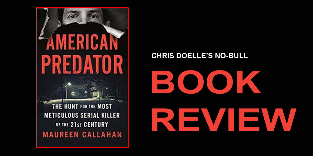 Book Review: American Predator: The Hunt for the Most Meticulous Serial Killer of the 21st Century