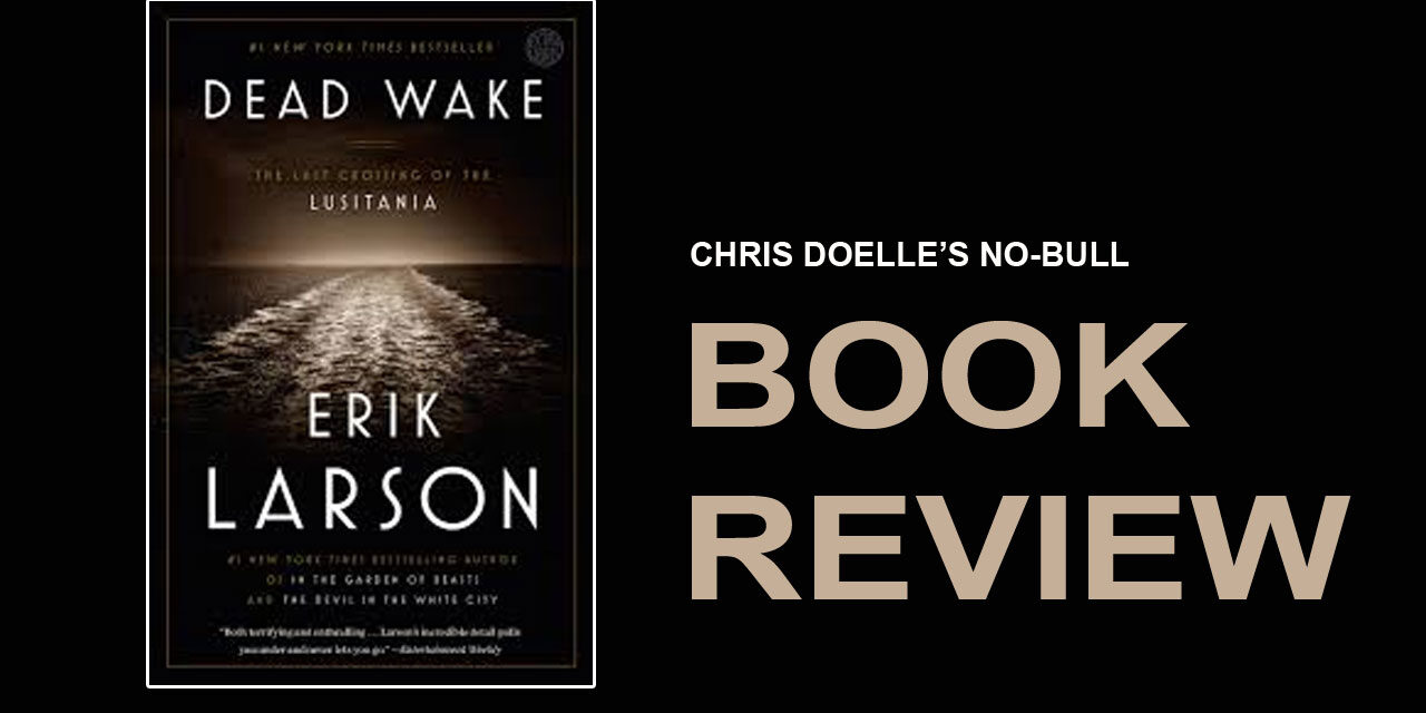 Book Review: Dead Wake:The Last Crossing of the Lusitania