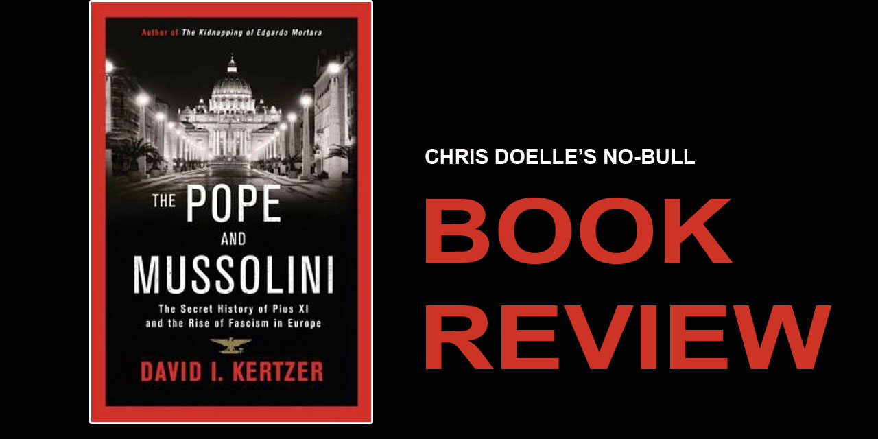 BOOK REVIEW: THE POPE AND MUSSOLINI: THE SECRET HISTORY OF PIUS XI AND THE RISE OF FASCISM IN EUROPE